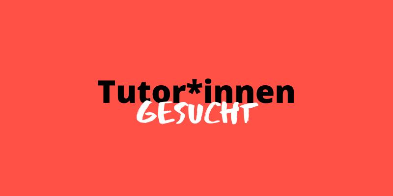 Tutorate // Tutor*innen Gesucht