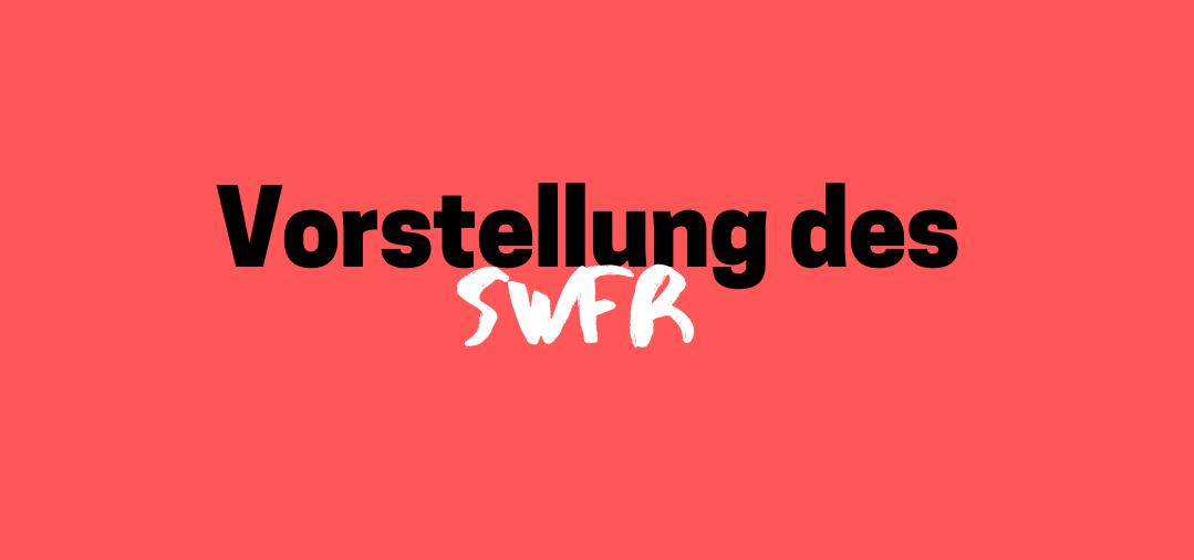 Das SWFR stellt sich vor!