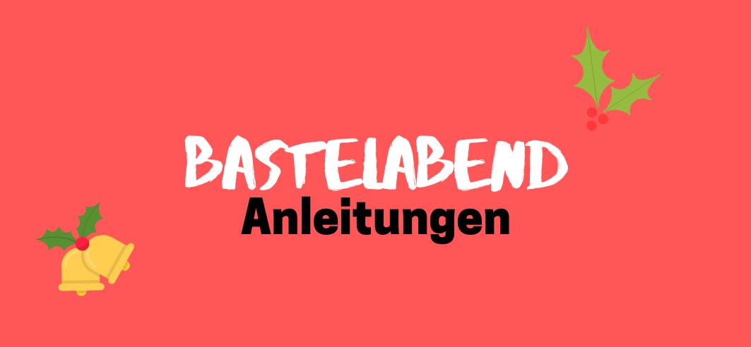Inspirationen und Anleitungen für den Bastelabend